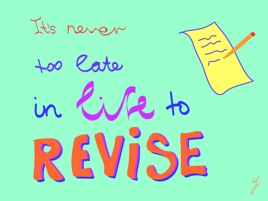 it's never too late in life to REVISE